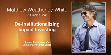 De-institutionalizing Impact Investing with Matthew Weatherley-White tickets
