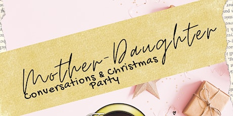 Mother-Daughter Conversations and Christmas Party tickets