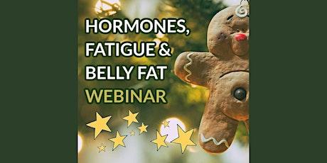 Hormones, Fatigue, & Belly Fat - Live Webinar tickets