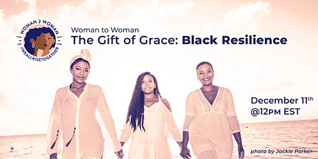 Woman to Woman: The Gift of Grace: Black Resilience tickets