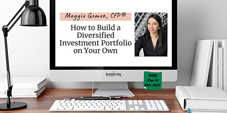 Build a Diversified Investment Portfolio on Your Own with Maggie Gomez CFP® tickets
