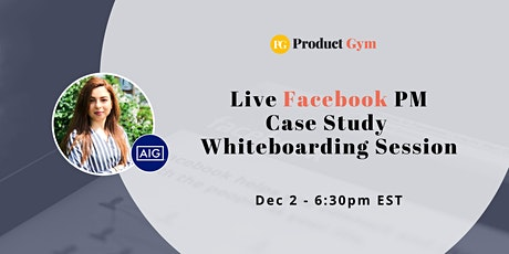 Live Facebook Product Manager Case Study Whiteboarding Session w/ AIG PM tickets