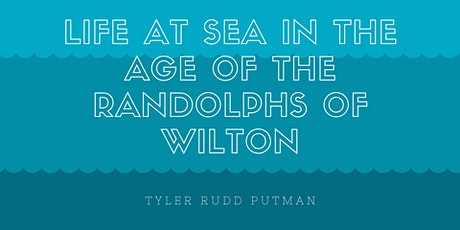 Life at Sea in the Age of the Randolphs of Wilton tickets
