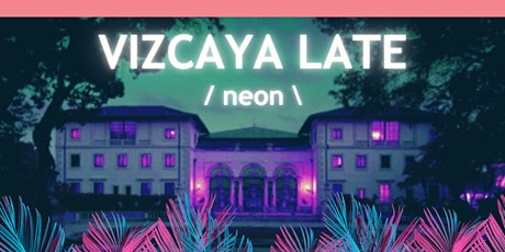 Vizcaya Late | Neon tickets