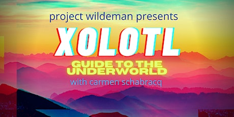 Xolotl, Guide to the Underworld. tickets