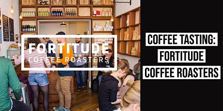 Tasting with Fortitude Coffee tickets