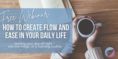 How To Create Flow & Ease In Your Daily Life - Morning Routines That Work! tickets