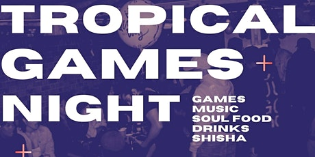 Tropical Games Night, Music, Food & Shisha tickets
