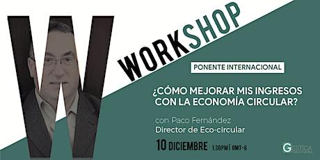 Workshop: ¿Cómo mejorar mis ingresos con la economía circular? entradas