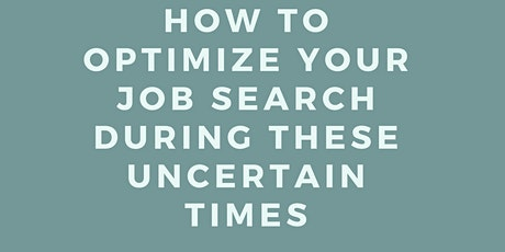 FREE WEBINAR: How to Optimize your Job Search During these Uncertain Times tickets