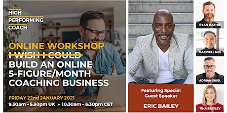 Build an ONLINE 5-figure/month Coaching Business  - Online Workshop CET tickets