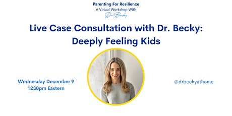 Live Case Consultation with Dr. Becky: Deeply Feeling Kids tickets