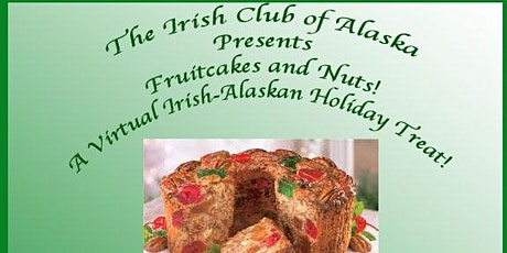 The Irish Club of Alaska presents Fruitcakes and Nuts tickets