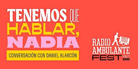 Tenemos que hablar, Nadia - Radio Ambulante Fest 2020 entradas