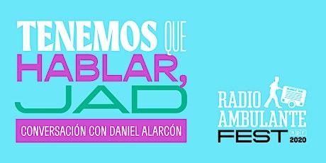 Tenemos que hablar, Jad   Radio Ambulante Fest 2020 boletos