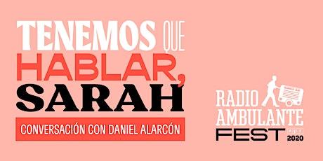 Tenemos que hablar, Sarah - Radio Ambulante Fest 2020 entradas