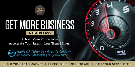 Get More Business - Attract More Enquiries & Sales in Less than 2 Hours tickets