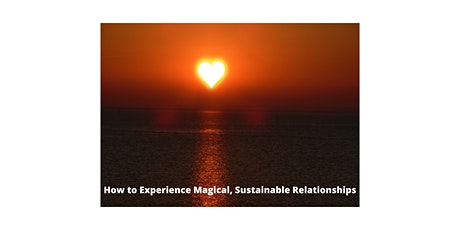 How to Experience Magical, Sustainable Relationships tickets
