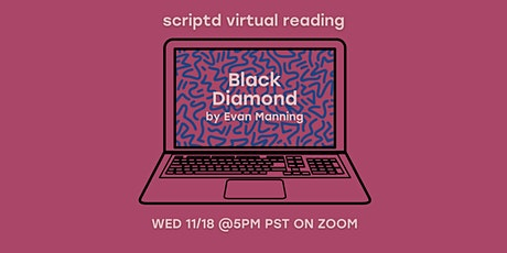 Scriptd Presents: Black Diamond (A Virtual Reading) tickets