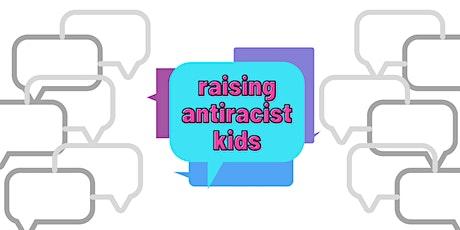 Raising Antiracist Kids (5 - 11 years old) Workshop tickets