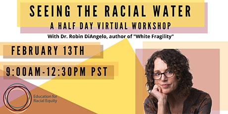 Seeing The Racial Water: A Virtual Half Day With Dr. Robin DiAngelo FEB 13 tickets