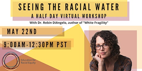 Seeing The Racial Water: A Virtual Half Day With Dr. Robin DiAngelo MAY 22 tickets