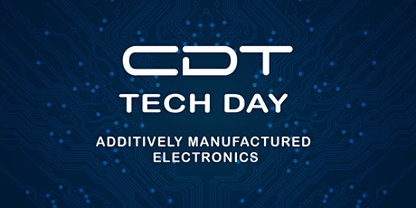 CDT TECH DAY 2020 ADDITIVELY MANUFACTURED  ELECTRONICS STREAM tickets