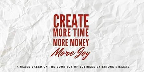 CREATE more TIME, more JOY, more MONEY tickets