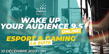 Wake Up Your Audience 9.5 : Esport & Gaming La Suite billets