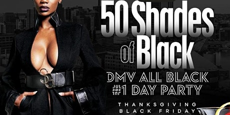50 Shades of Black - The DMV Ultimate Black Friday DAY PARTY tickets