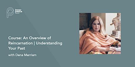 Course: Overview of Reincarnation, Understanding Your Past | Dena Merriam tickets