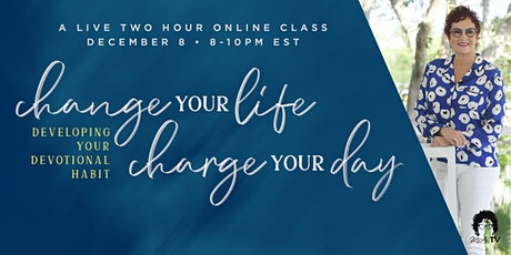 Change Your Life, Charge Your Day, Developing Your Devotional Habit tickets