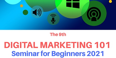 The 9th Digital Marketing 101 Seminar for Beginners 2021 tickets