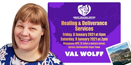 Healing & Deliverance Services with VAL WOLFF in CAPE TOWN  -9 JANUARY 2021 tickets