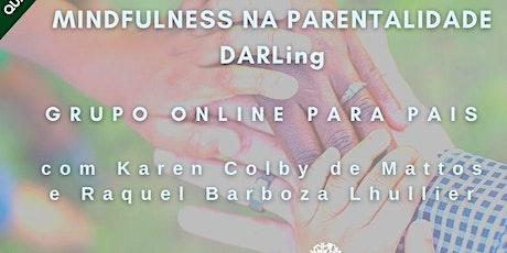 Mindfulness na parentalidade . Grupo online DARLing bilhetes