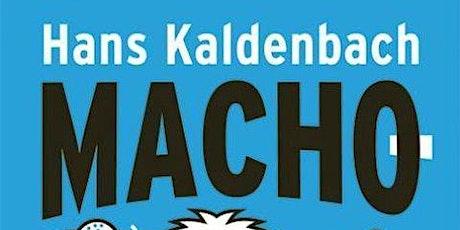 "Hans Kaldenbach ""Machomannetjes"" tickets"
