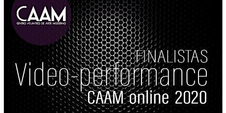 18 h. Presentación de las piezas finalistas 'Vídeo-Performance CAAM online' entradas