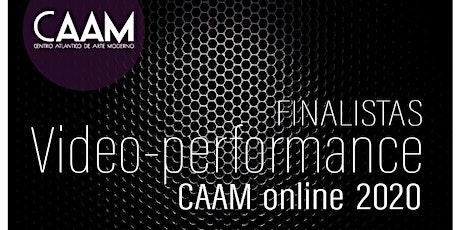 20 h. Presentación de las piezas finalistas 'Vídeo-Performance CAAM online' entradas