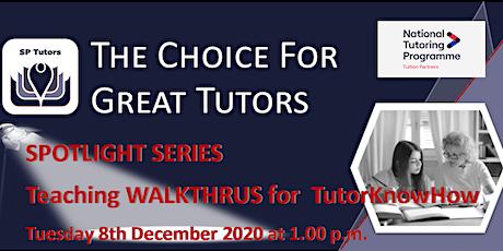 SP Tutors - Spotlight on  Teaching WALKTHRUS for TutorKnowHow: LAUNCH tickets