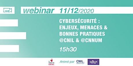 [Webinar]Cybersécurité : enjeux, menaces & bonnes pratiques @CNIL @CNNum billets