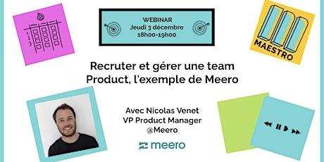 Recruter et gérer une team Product, l'exemple de Meero billets