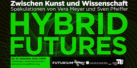 Hybrid Futures. Spekulationen von Vera Meyer und Sven Pfeiffer Tickets