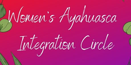 Women's Ayahuasca Integration Circle tickets