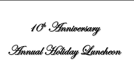 10th Anniversary Annual Holiday Luncheon tickets