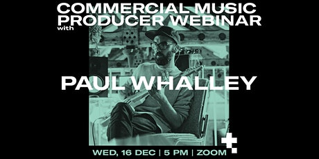 Commercial Music Producer Webinar With Paul Whalley tickets