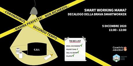 """Webinar  """"SMART WORKING MAMA?""""  Il decalogo della brava smartworker biglietti"""