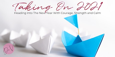 Taking On 2021: Heading Into The New Year With Courage, Strength and Calm tickets