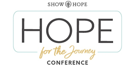 Hope For The Journey Conference by Show Hope tickets