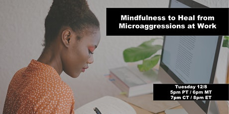 Mindfulness to Heal from Microaggressions at Work tickets