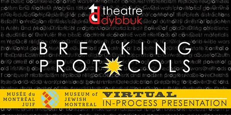 breaking protocols Virtual In-Process Presentation with theatre dybbuk tickets
